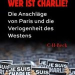 Emmanuel Todd: Wer ist Charlie?: Die Anschläge von Paris und die Verlogenheit des Westens (2017)