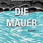 John Lanchester: Die Mauer. Roman (2019)