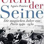 Agnès Poirier: An den Ufern der Seine: Die magischen Jahre von Paris 1940 – 1950 (2019)