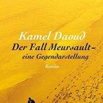 Kamel Daoud: Der Fall Meursault – eine Gegendarstellung (2012 / 2016)