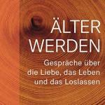 Martha Nussbaum, Saul Levmore: Älter werden: Gespräche über die Liebe, das Leben und das Loslassen (2018)