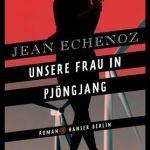 Jean Echenoz:   Unsere Frau in Pjöngjang: Roman (2017)