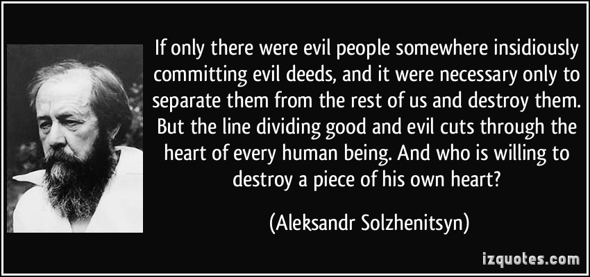 https://i2.wp.com/wp.production.patheos.com/blogs/exploringourmatrix/files/2014/03/quote-if-only-there-were-evil-people-somewhere-insidiously-committing-evil-deeds-and-it-were-necessary-aleksandr-solzhenitsyn-267922.jpg