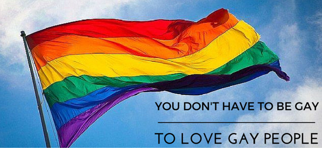YOU DON'T HAVE TO BE GAY TO LOVE GAY CHRISTIANS.