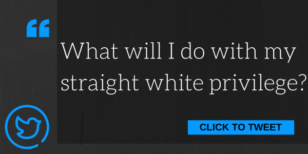What will I do with my straight white privilege?