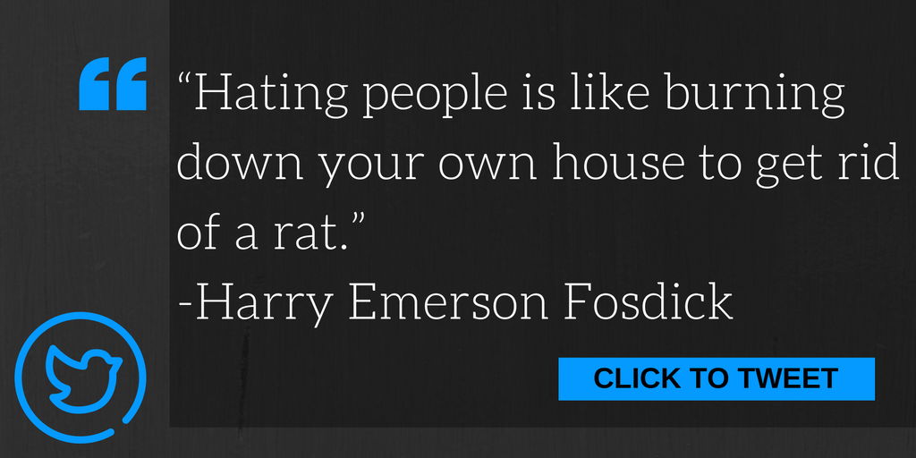Hate is like burning the house down to get rid of a rate.