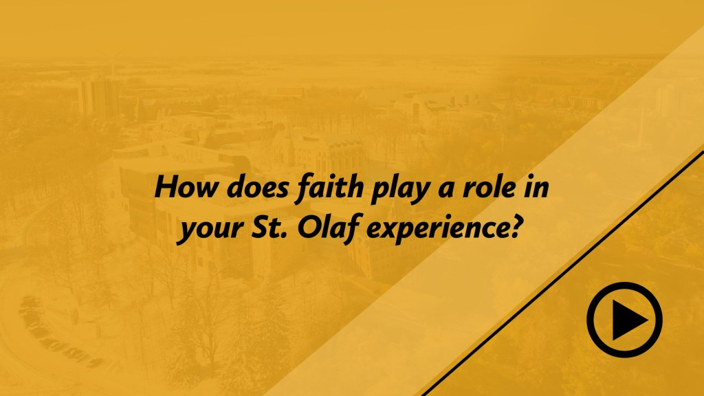 How does faith play a role in your St. Olaf experience?