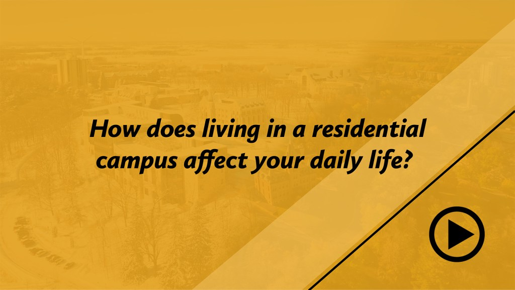 How does living in a residential campus affect your daily life?