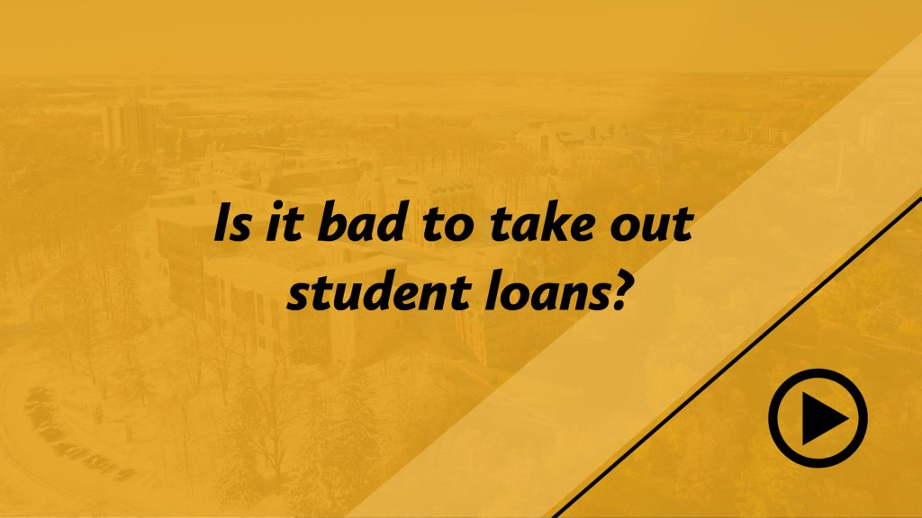 Is it bad to take out student loans?