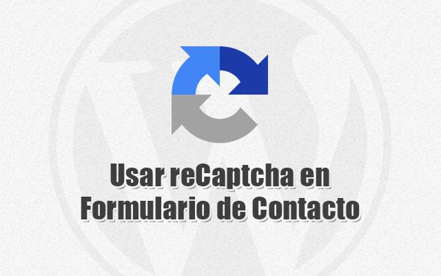 Usar reCaptcha en Formulario de Contacto contra Spam en WordPress
