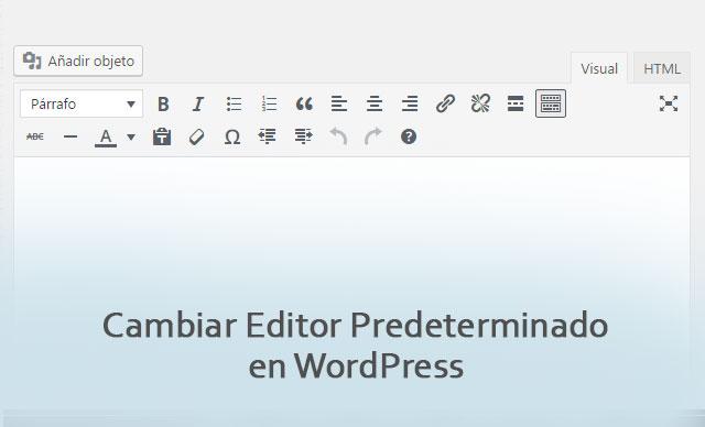 Cambiar Editor Predeterminado en WordPress de TinyMCE a HTML