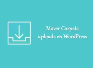 Mover la carpeta uploads en WordPress