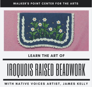 Iroquois Raised Beadwork Class with Artist James Kelly @ Walker's Point Center for the Arts