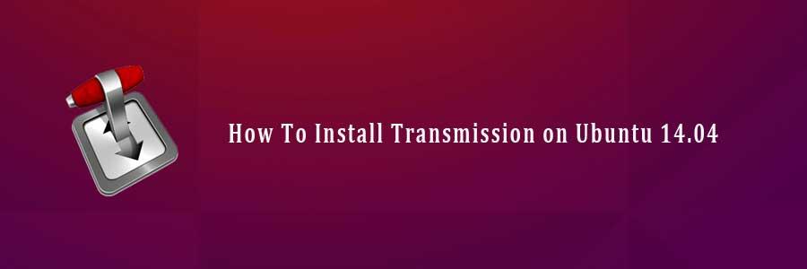 How To Install Transmission on Ubuntu 14 04 - WPcademy
