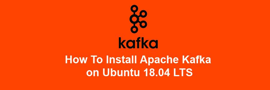How To Install Apache Kafka on Ubuntu 18 04 LTS - WPcademy