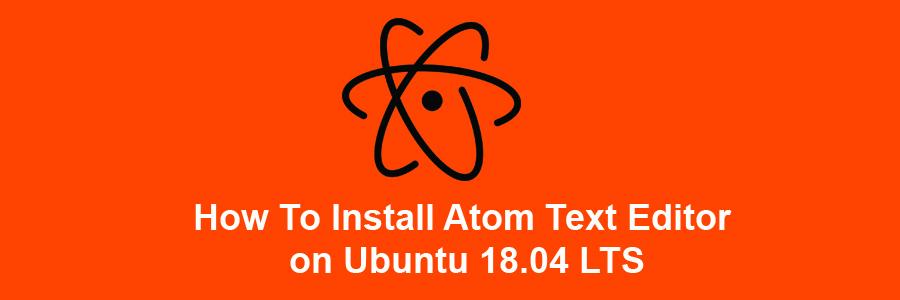 Install Atom Text Editor on Ubuntu 18