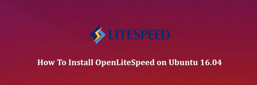 Install OpenLiteSpeed on Ubuntu 16