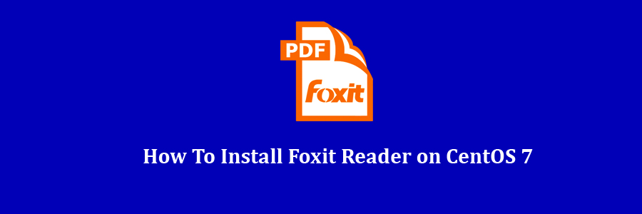 How To Install Foxit Reader on CentOS 7 - WPcademy
