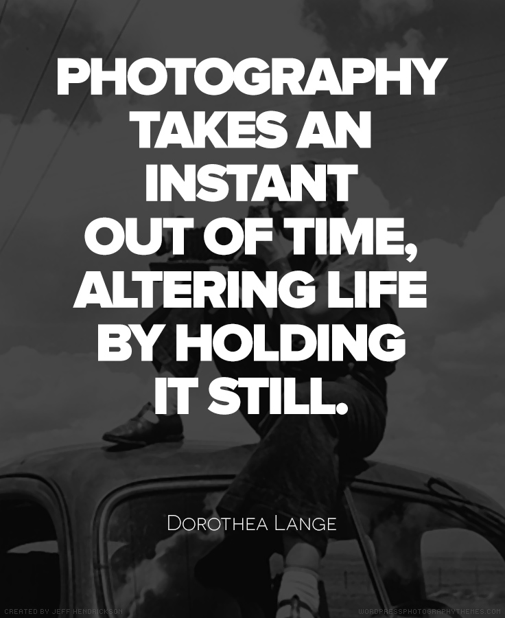 10 Quotes by Famous Photographers     Dorothea Lange Quote  Photography  Quote