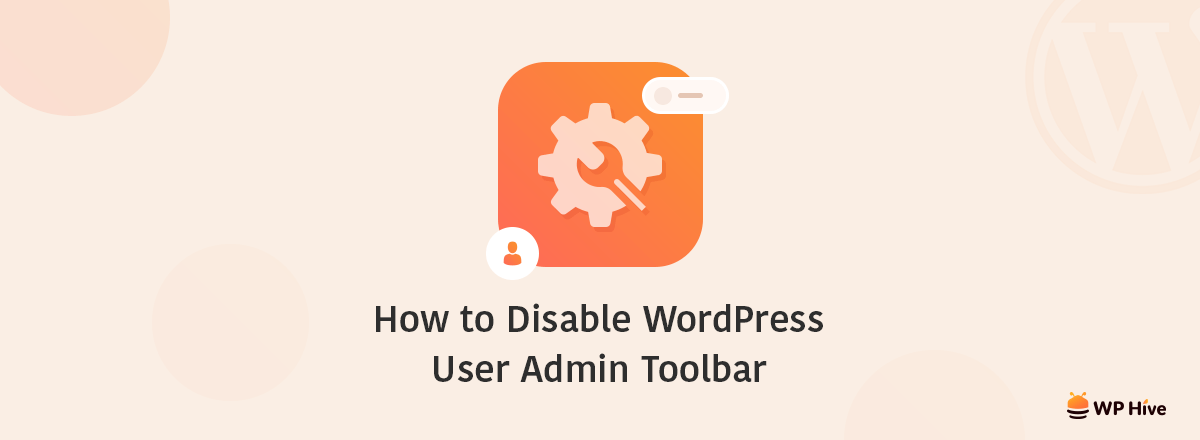 How To Disable The WordPress User Admin Toolbar- The Easiest Way