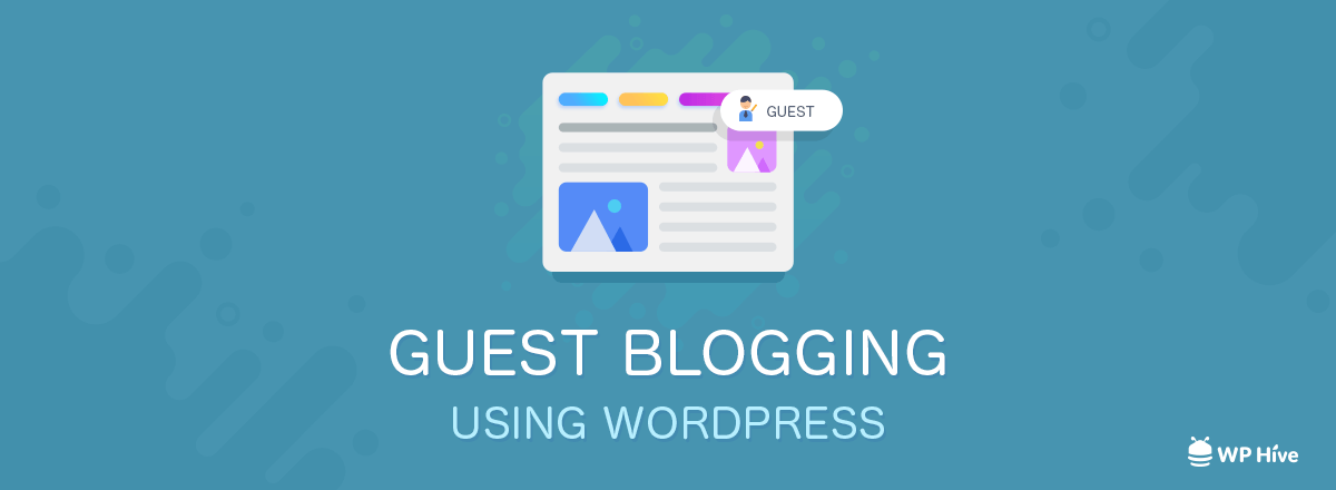 How to Effectively Allow Guest Blogging Using WordPress
