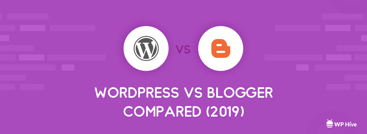 WordPress vs Blogger: Which One is Better? [2019]