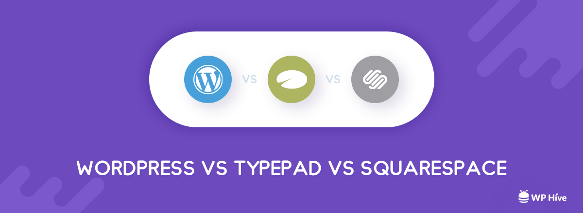 WordPress vs Typepad vs Squarespace [Alternatives to WordPress 2019] 1