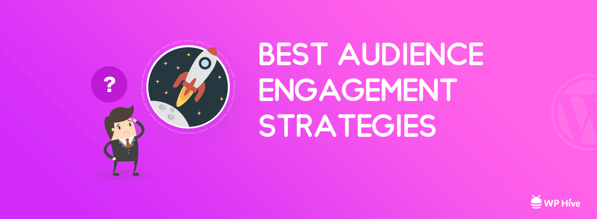 Writing What You Want to Read – 5 Audience Engagement Strategies to Increase User Engagement