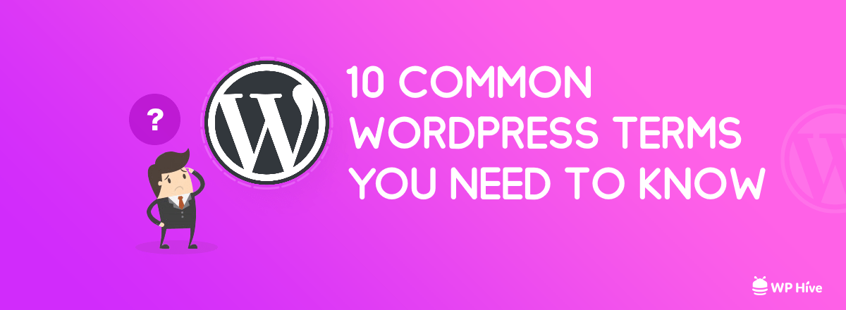 10 Common WordPress Terms Everybody Ought to Know About [Glossary]
