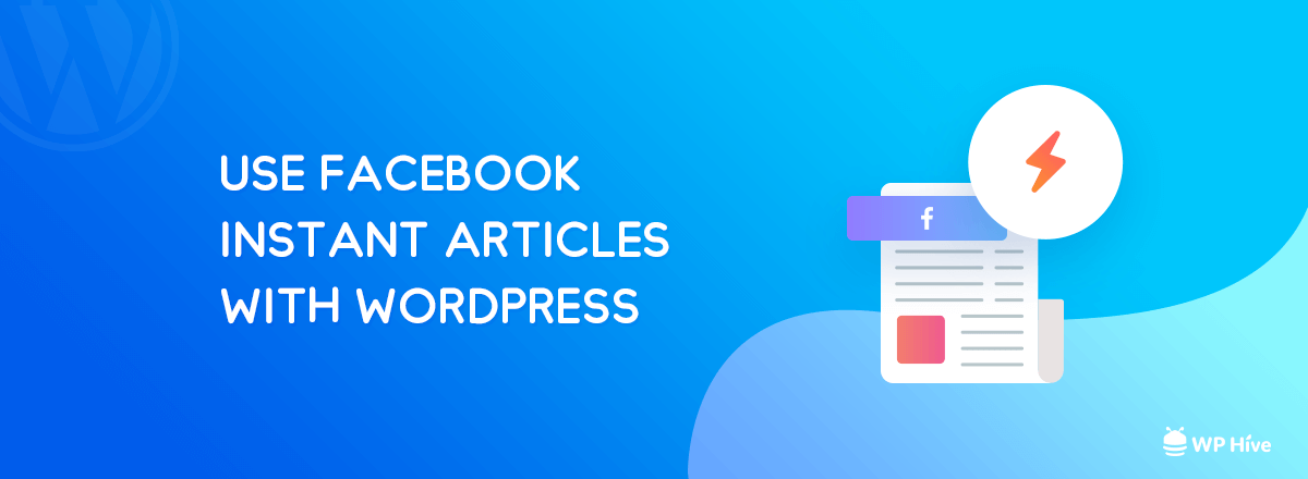 How to Use Facebook Instant Articles in WordPress [Pros and Cons]
