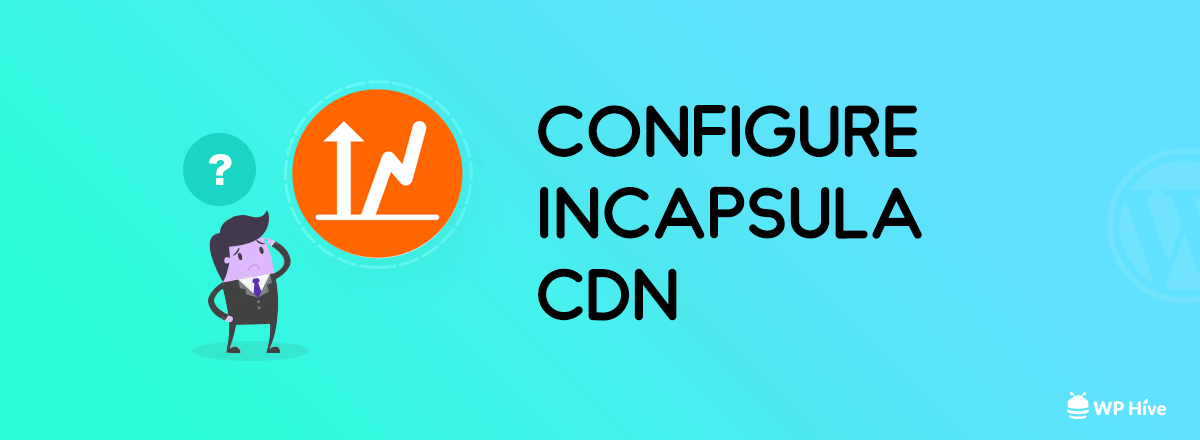 Beginners Guide to Free WordPress CDN with Incapsula [2019]