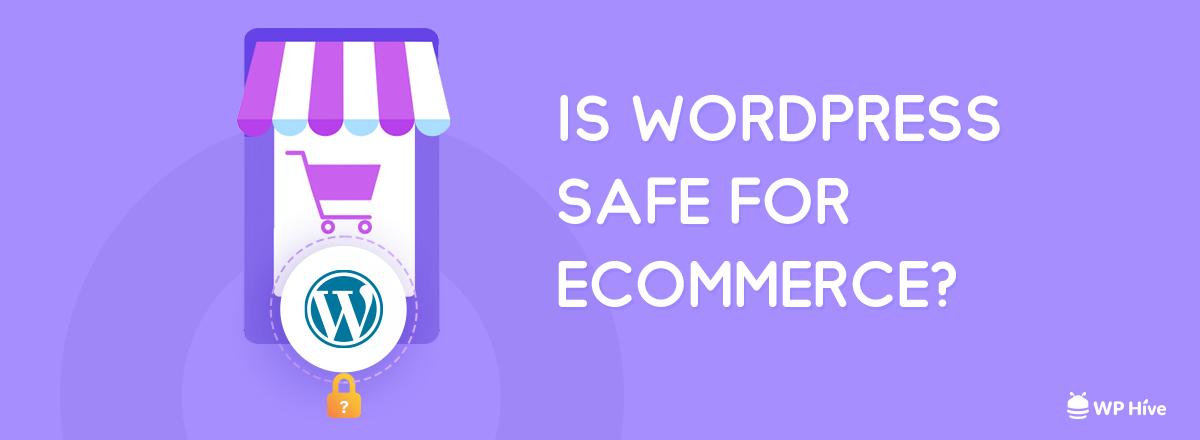 Is WordPress Safe for eCommerce? An In-Depth Analysis