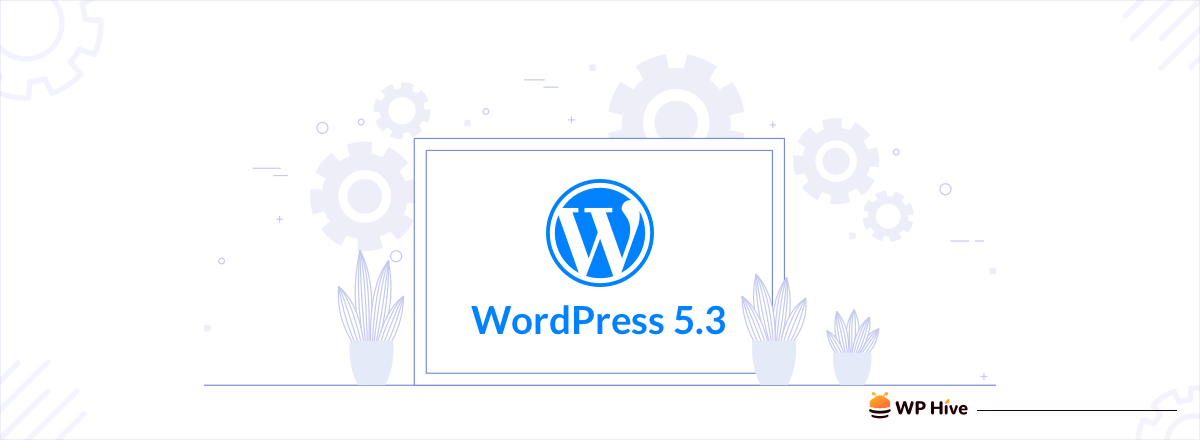 "WordPress 5.3 ""Kirk"" Released With New Features and Improvements 1"