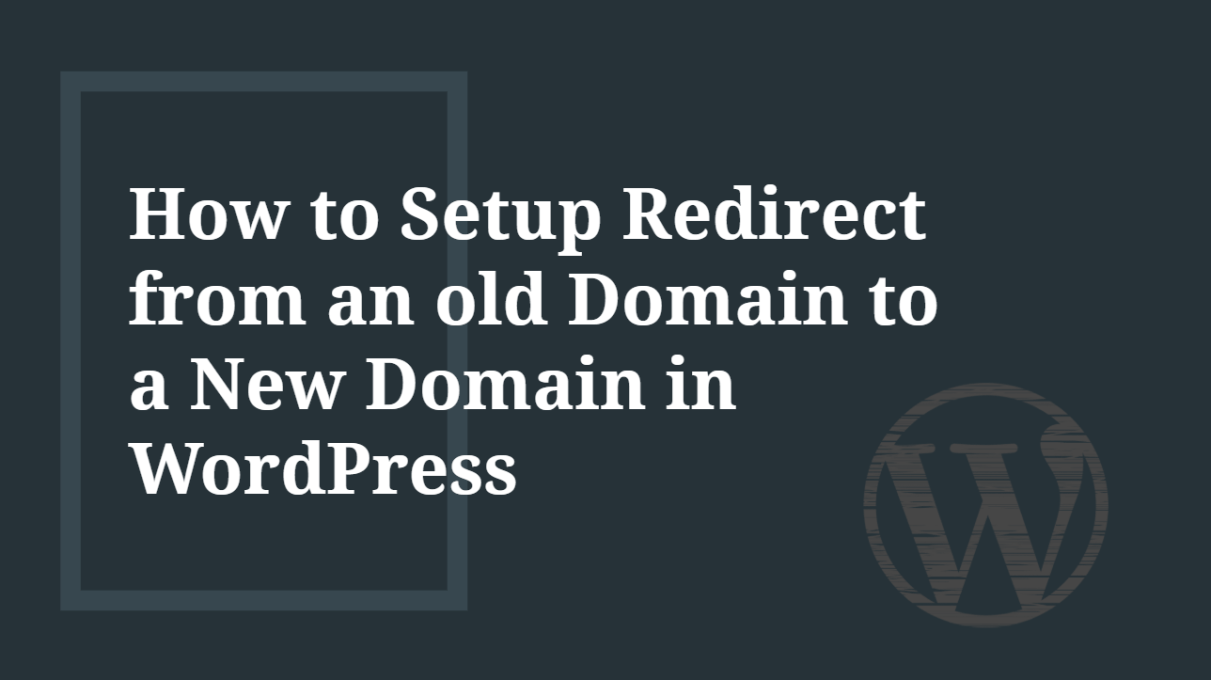 How to setup Redirect from an old Domain to a New Domain in WordPress