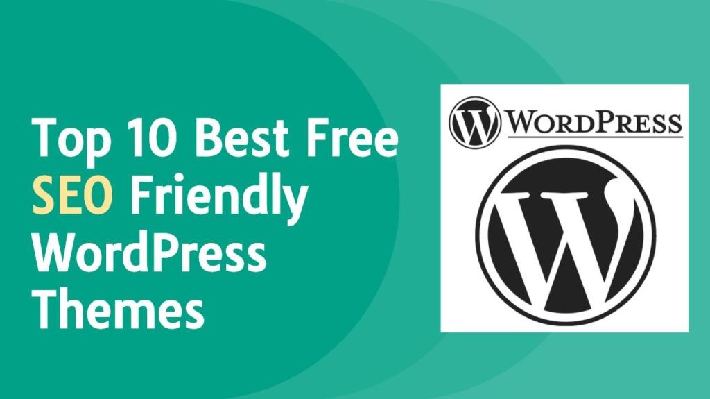 Top 10 Best Free SEO Friendly WordPress Themes