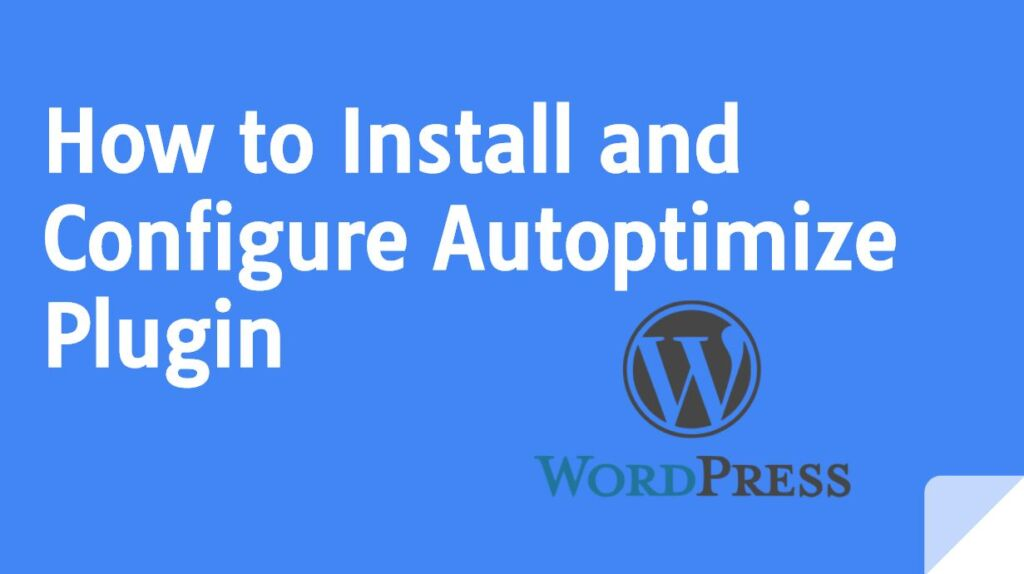 How to Install and Configure Autoptimize Plugin