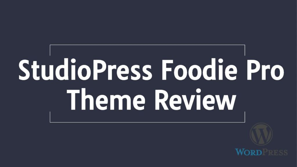 StudioPress Foodie Pro Theme Review