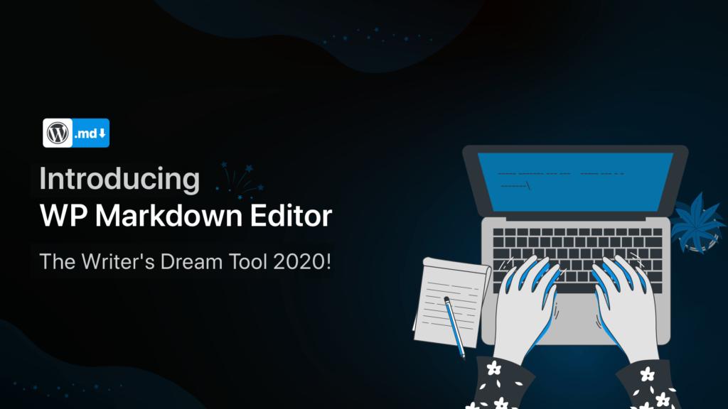 Introducing WP Markdown Editor, writer's dream tool 2020!