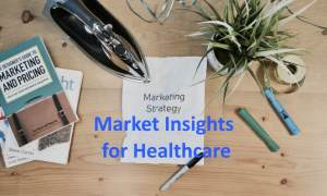 Market Insights For Healthcare Business - a featured image showing a writer's workdesk.