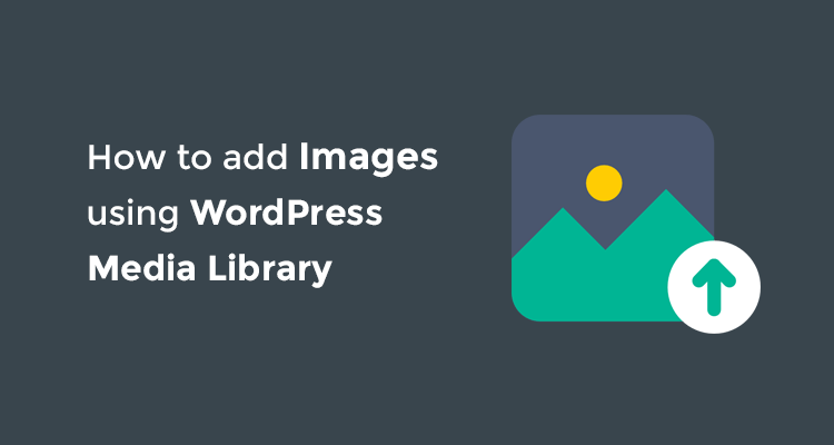 Add-images-using-WordPress-Media-Library-WPreviewteam