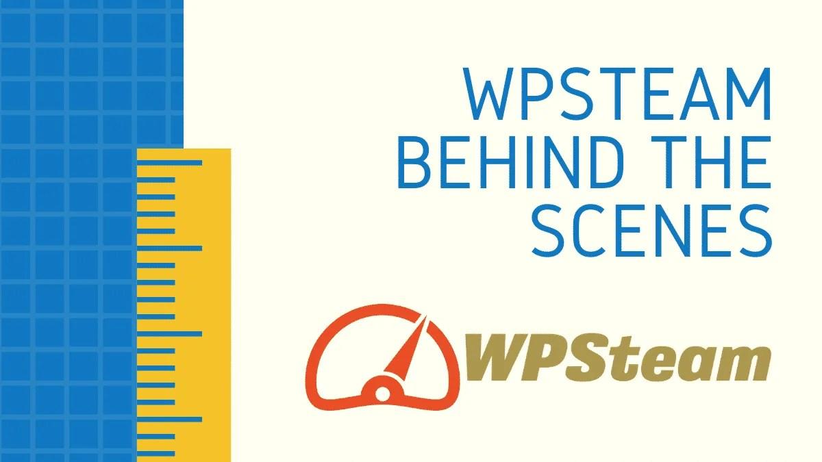 WPSteam Behind the Scenes