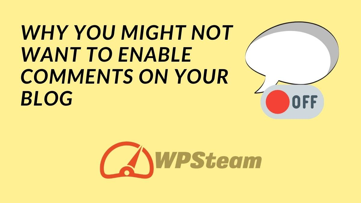 Why You Might Not Want to Enable Comments on Your Blog