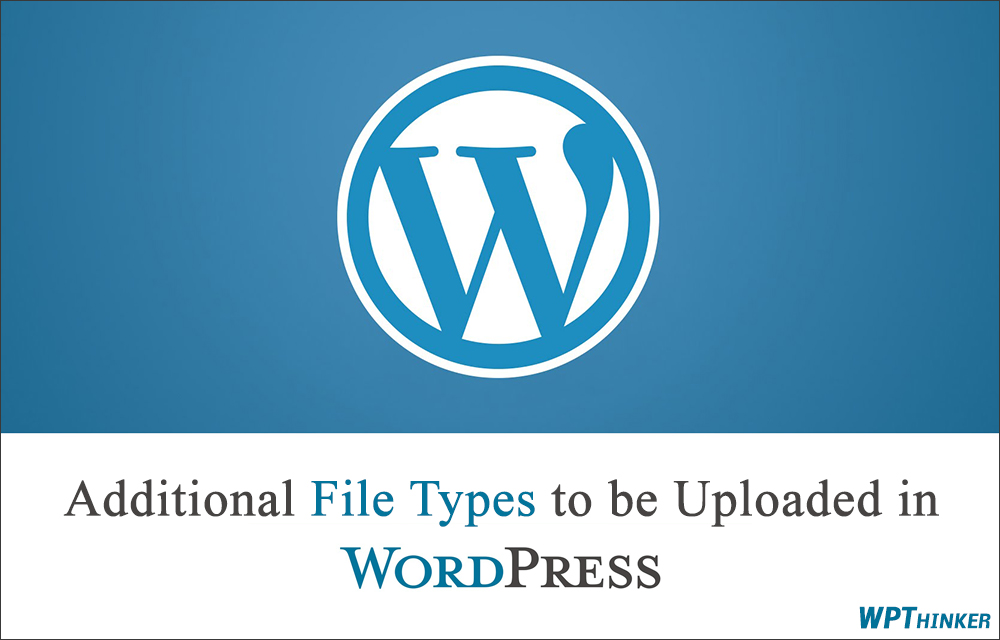 How to Add Additional File Types to be Uploaded to WordPress