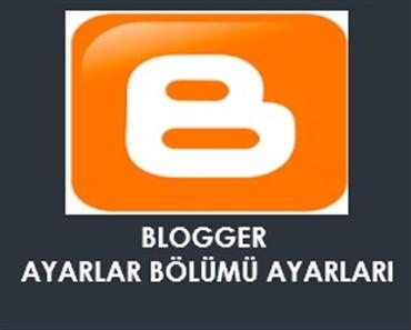 blogger ayarlar bölümü ayarları
