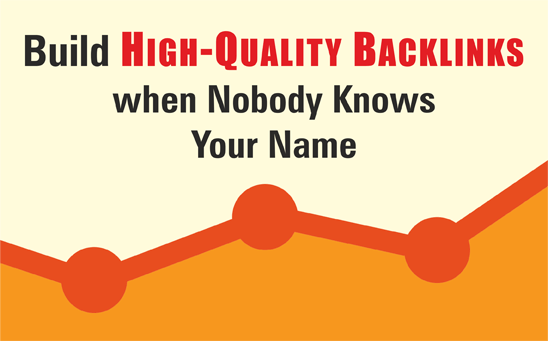 Step by step instructions to Build High-Quality Backlinks when Nobody Knows Your Name