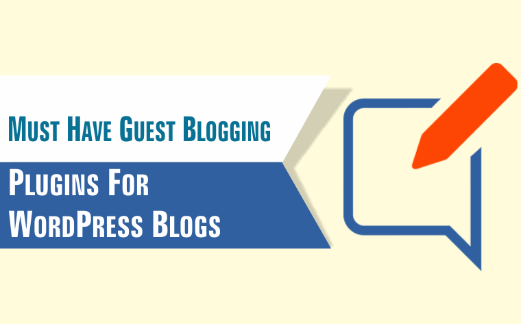 5 Must Have Guest Blogging Plugins For WordPress Blogs