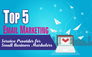 Top 5 Email Marketing Service Provider for Small Business Marketers