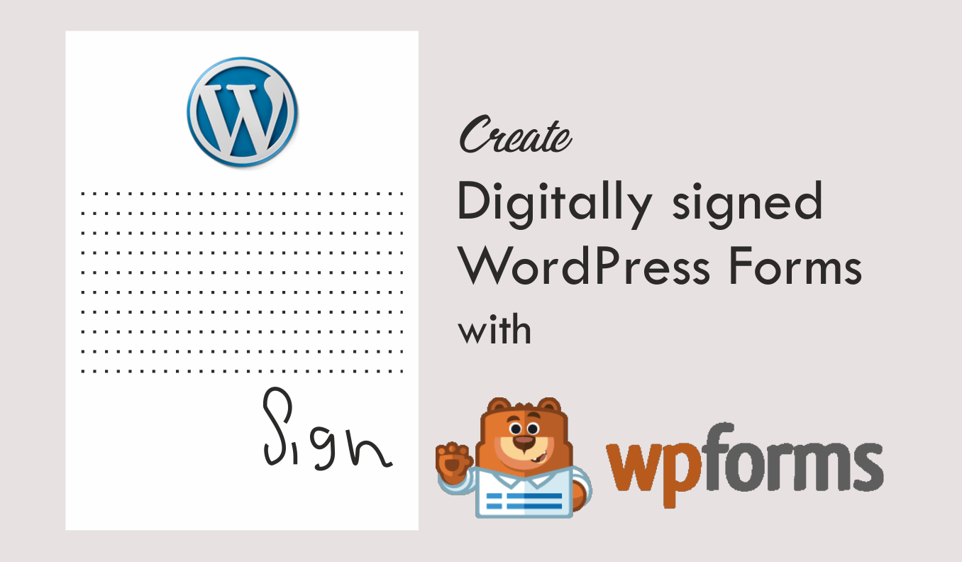 Create Digitally signed WordPress Forms with  WPForms