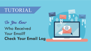 Do You Know Who Received Your Email? Check Your Email Log