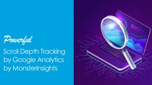 Read more about the article Powerful Scroll Depth Tracking by Google Analytics by MonsterInsights